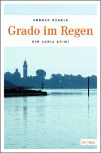 Grado im Regen - Ein Adria Krimi von Andrea Nagele